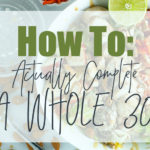 How To Actually Complete A Whole30